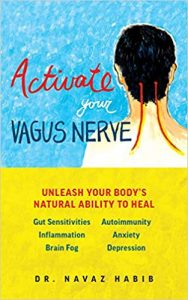Activate Your Vagus Nerve: Unleash Your Body's Natural Ability to Heal by Dr. Navaz Habib
