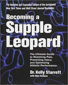 Becoming a Supple Leopard: The Ultimate Guide to Resolving Pain, Preventing Injury, and Optimizing Athletic Performance by Kelly Starrett