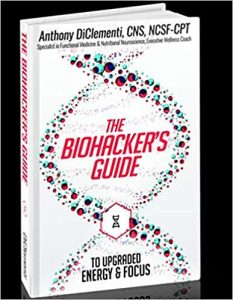 The Biohacker's Guide to Upgraded Energy & Focus by Anthony DiClementi