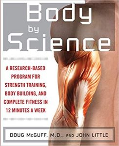 Body by Science: A Research Based Program for Strength Training, Body building, and Complete Fitness in 12 Minutes a Week by John Little and Doug McGuff, M.D.