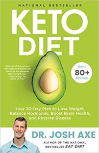 Keto Diet: Your 30-Day Plan to Lose Weight, Balance Hormones, Boost Brain Health, and Reverse Disease by Dr. Josh Axe