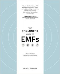 The Non-Tinfoil Guide to EMFs: How to Fix Our Stupid Use of Technology by Nicolas Pineault