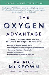 The Oxygen Advantage: Simple, Scientifically Proven Breathing Techniques to Help You Become Healthier, Slimmer, Faster, and Fitter by Patrick McKeown