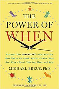 The Power of When: Discover Your Chronotype - and Learn the Best Time to Eat Lunch, Ask for a Raise, Have Sex, Write a Novel, Take Your Meds, and More by Michael Breus